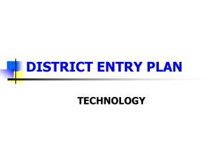 DISTRICT ENTRY PLAN