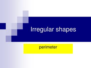 Irregular shapes