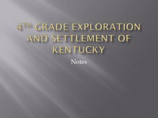 4 th  Grade Exploration and Settlement of Kentucky