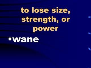to lose size, strength, or power