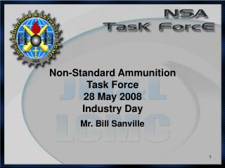 Non-Standard Ammunition Task Force 28 May 2008 Industry Day