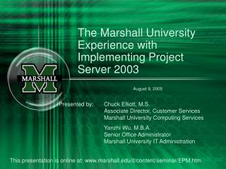 The Marshall University Experience with Implementing Project Server 2003 August 9, 2005