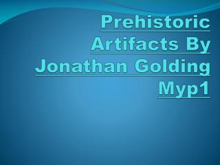 Prehistoric  Artifacts By Jonathan Golding Myp1