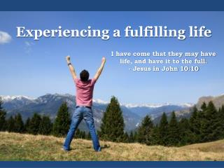 Experiencing a fulfilling life