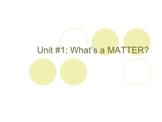 Unit #1: What's a MATTER?