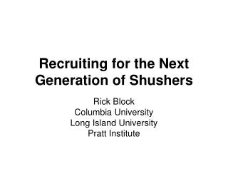Recruiting for the Next Generation of Shushers