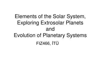 Elements of the Solar System, Exploring Extrosolar Planets and Evolution of Planetary Systems