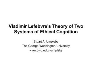 Vladimir Lefebvre's Theory of Two Systems of Ethical Cognition