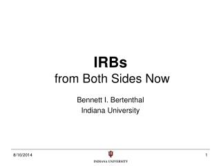 IRBs  from Both Sides Now