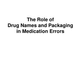 The Role of  Drug Names and Packaging in Medication Errors
