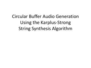 Circular Buffer Audio Generation Using the  Karplus -Strong  String Synthesis Algorithm