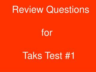 Review Questions            for     Taks Test #1