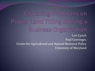 Educating  Producers on Proper Land Titling  &Using  a Business Organization
