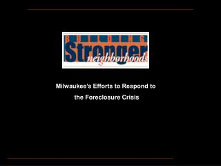 Milwaukee's Efforts to Respond to  the Foreclosure Crisis