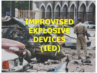 IMPROVISED  EXPLOSIVE  DEVICES  (IED)