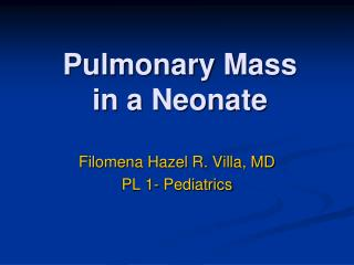 Pulmonary Mass  in a Neonate