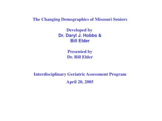 The Changing Demographics of Missouri Seniors Developed by  Dr. Daryl J. Hobbs & Bill Elder
