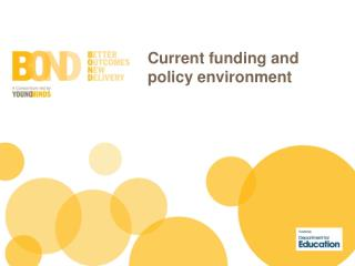 Current funding and policy environment