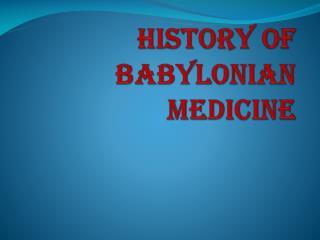 HISTORY OF BABYLONIAN MEDICINE