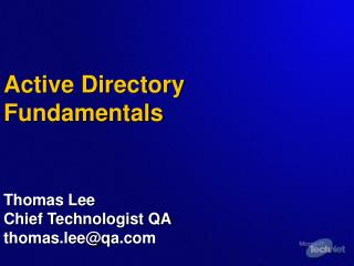 Active Directory Fundamentals Thomas Lee Chief Technologist QA thomas.lee@qa