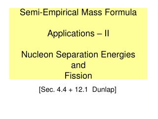 Semi-Empirical Mass Formula Applications – II Nucleon Separation Energies  and  Fission