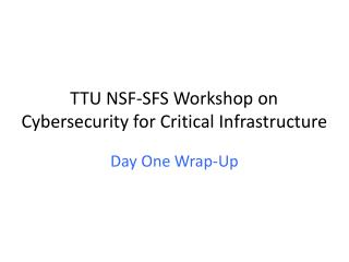 TTU NSF-SFS  Workshop on Cybersecurity  for Critical Infrastructure