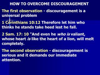 HOW TO OVERCOME DISCOURAGEMENT  The first observation  - discouragement is a universal problem