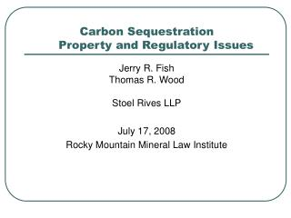 Carbon Sequestration      Property and Regulatory Issues