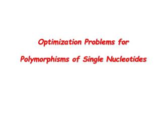 Optimization Problems for  Polymorphisms of Single Nucleotides
