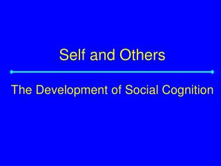 Self and Others The Development of Social Cognition