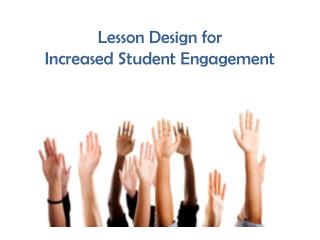 Lesson Design for  Increased Student Engagement