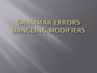 Grammar errors Dangling Modifiers