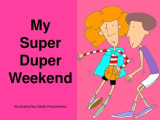 My Super Duper Weekend Illustrated by Cleide Nascimento