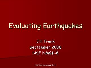 Evaluating Earthquakes