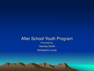 After School Youth Program Presented by:  Vennita Smith Kaneesha Lucas