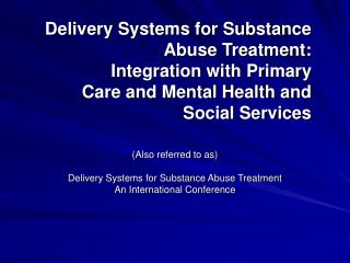 (Also referred to as) Delivery Systems for Substance Abuse Treatment An International Conference