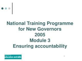 National Training Programme for New Governors 2005 Module 3 Ensuring accountability