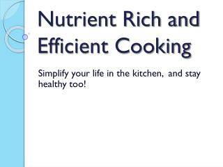 Nutrient Rich and Efficient Cooking