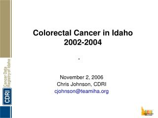 Colorectal Cancer in Idaho 2002-2004