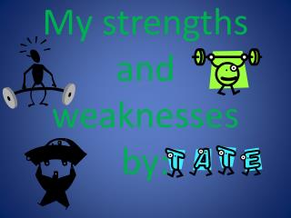 My strengths and weaknesses by: