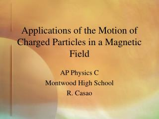 Applications of the Motion of Charged Particles in a Magnetic Field