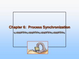 Chapter 6:  Process Synchronization
