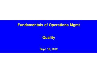 Fundamentals of Operations Mgmt Quality Sept. 18, 2012