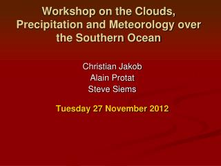 Workshop on the Clouds, Precipitation and Meteorology over the Southern Ocean