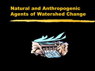 Natural and Anthropogenic Agents of Watershed Change