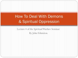 How To Deal With Demons  &  Spiritual Oppression