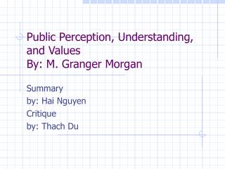 Public Perception, Understanding, and Values By: M. Granger Morgan