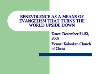 BENEVOLENCE AS A MEANS OF EVANGELISM THAT TURNS THE WORLD UPSIDE DOWN