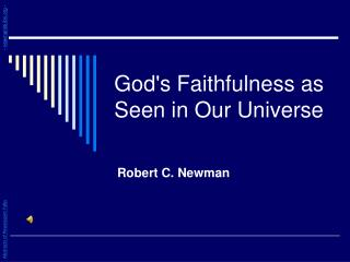 God ' s Faithfulness as Seen in Our Universe