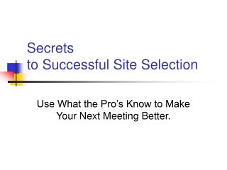 Secrets  to Successful Site Selection